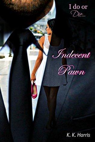 Indecent Pawn K.  Harris