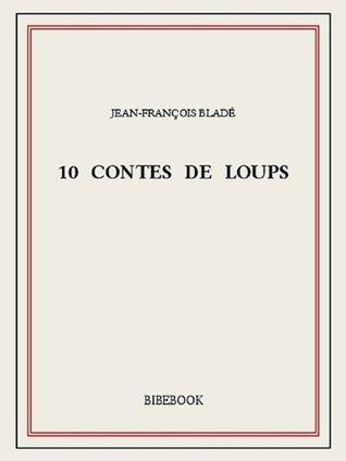 10 contes de loups Jean-françois Bladé
