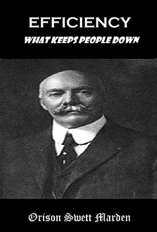 EFFICIENCY WHAT KEEPS PEOPLE DOWN  by  Orison Swett Marden