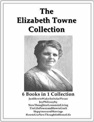 The Elizabeth Towne Collection  by  Elizabeth Towne