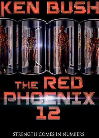 The Red Phoenix 12: Strength Comes in Numbers  by  Ken Bush
