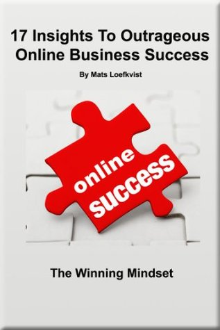 17 Insights To Outrageous Online Business Success  by  Mats Loefkvist