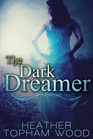The Dark Dreamer  by  Heather Topham Wood