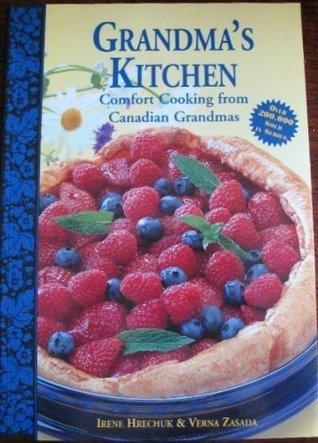 Grandmas Kitchen: Comfort Cooking from Canadian Grandmas  by  Irene Hrechuk