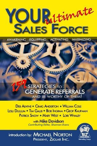 Your Ultimate Sales Force - 159 Strategies to Generate Referrals and Be Worthy of Them  by  Mike Davidson