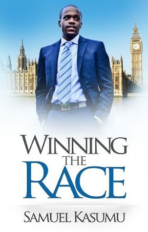 Winning The Race: A Young Mans Thrilling Journey Through Business, Politics, and Faith  by  Samuel Kasumu