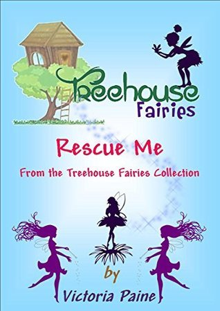 Rescue Me: From the Treehouse Fairies Collection  by  Victoria Paine