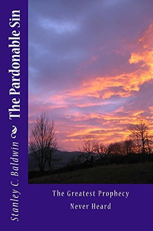 The Pardonable Sin: The Greatest Prophecy Never Heard  by  Stanley C Baldwin