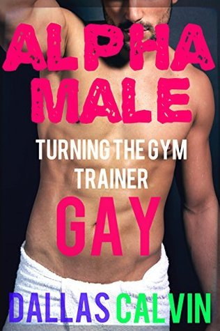 Alpha Male Turning the Gym Trainer Gay Dallas Calvin