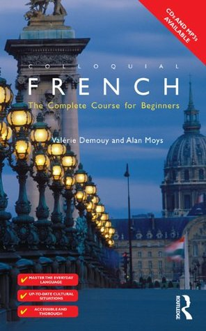 Colloquial French: The Complete Course for Beginners (Colloquial Series) Valerie Demouy