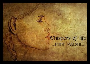Whispers of life  by  Ruby Malshe