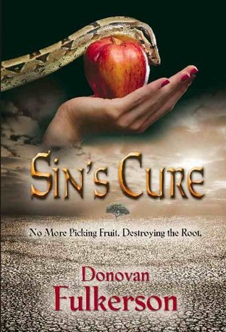 SINS CURE: No More Picking Fruit, Destroying the Root Donovan Fulkerson