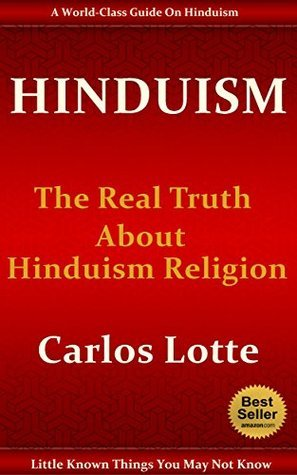 Hinduism: The Real Truth About Hinduism Religion  by  Carlos Lotte