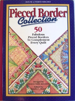 Pieced Border Collection: 50 Fabulous Pieced Borders to Complement Every Quilt  by  Sandra L. Hatch