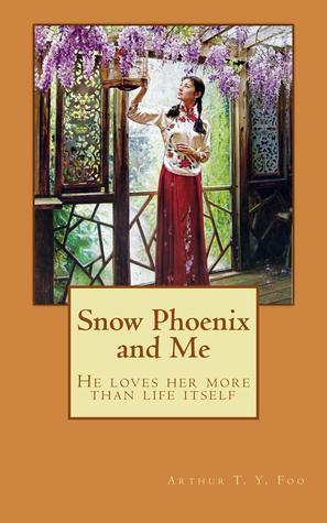 Snow Phoenix and Me  by  Arthur T.Y. Foo