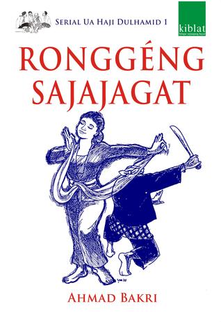 Ronggéng Sajajagat (Sérial Ua Haji Dulhamid #1)  by  Ahmad Bakri