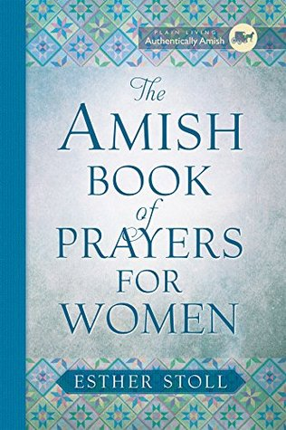 The Amish Book of Prayers for Women  by  Esther Stoll