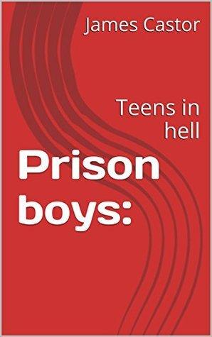 Prison boys:: Teens in hell  by  J Castor