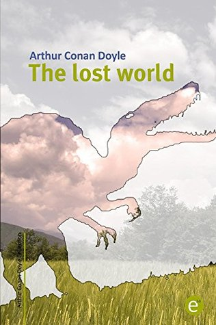 The lost world: (annotated) (Arthur Conan Doyle Collection Book 5)  by  Arthur Doyle