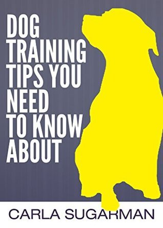 Dog Training Tips You Need To Know About Carla Sugarman