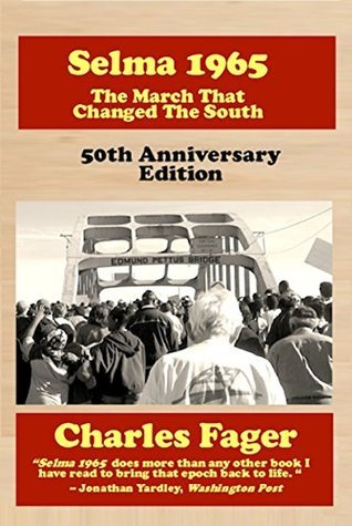 Selma 1965: The March That Changed The South: 50th Anniversary Edition Charles Fager