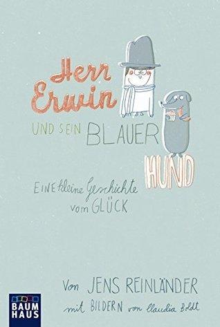 Herr Erwin und sein blauer Hund: Eine kleine Geschichte vom Glück  by  Jens Reinländer
