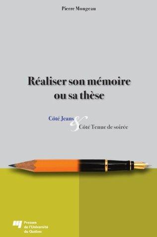Réaliser son mémoire ou sa thèse: Côté jeans et côté tenue de soirée Pierre Mongeau