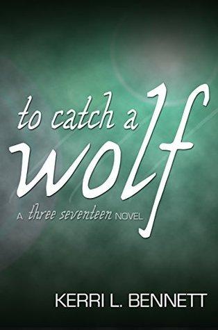To Catch a Wolf (Three Seventeen Book 2)  by  Kerri L. Bennett