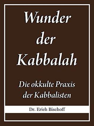 Wunder der Kabbalah: Die okkulte Praxis der Kabbalisten  by  Erich Bischoff