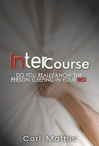 INTERCOURSE - DO YOU REALLY KNOW THE PERSON SLEEPING IN YOUR BED? Carl Mathis