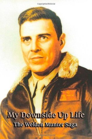 My Downside Up Life: The Weldon Munter Saga  by  Weldon Munter