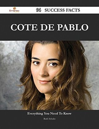 Cote de Pablo 94 Success Facts - Everything you need to know about Cote de Pablo  by  Ruth Schultz