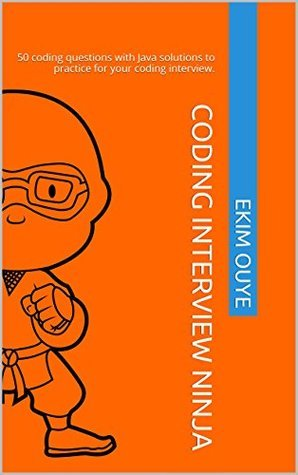 Coding Interview Ninja: 50 coding questions with Java solutions to practice for your coding interview. Ekim Ouye