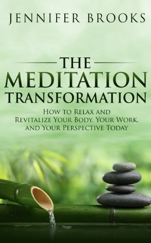 The Four Day Meditation Solution - Use the Power of Meditation to Transform Your Life from Ordinary to Extraordinary ... In Just Four Days  by  Jennifer Brooks