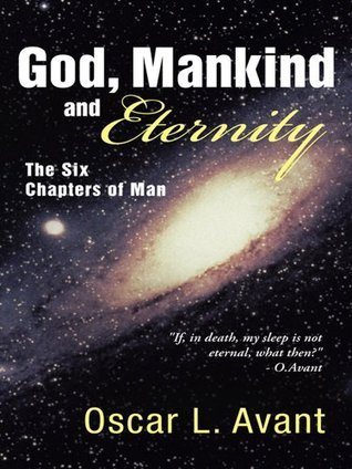 God, Mankind and Eternity : The Six Chapters of Man  by  Oscar L. Avant