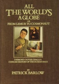 All the Worlds a Globe: Or from Lemur to Cosmonaut - A Concise History of the Human Race from the Earliest Times to 1987 Patrick Barlow