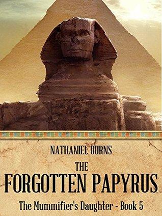 The Forgotten Papyrus (The Mummifiers Daughter Series Book 5) Nathaniel Burns