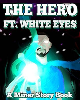 The Hero ft. White Eyes: A Miner Story Book  by  Griffin Mosley