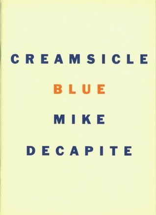 Creamsicle Blue  by  Mike DeCapite