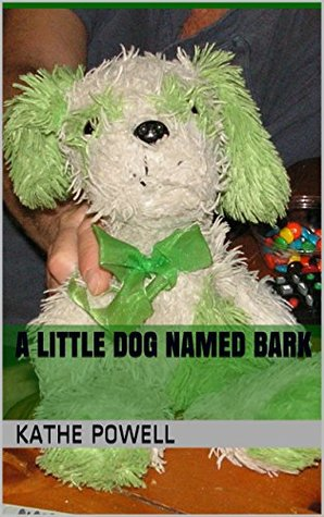 A Little Dog Named Bark  by  Kathe Powell