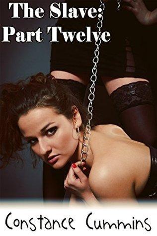 The Slave: Part 12  by  Constance Cummins
