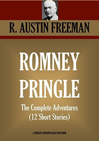 ROMNEY PRINGLE. The Complete Adventures (12 Short Stories) (Timeless Wisdom Collection Book 1962)  by  R. Austin Freeman