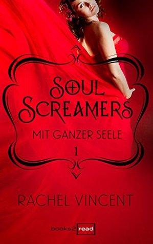 Soul Screamers 1: Mit ganzer Seele  by  Rachel Vincent