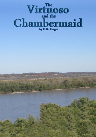 The Virtuoso and The Chambermaid  by  H. K. Yeager