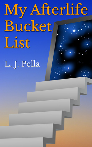 My Afterlife Bucket List  by  L.J. Pella