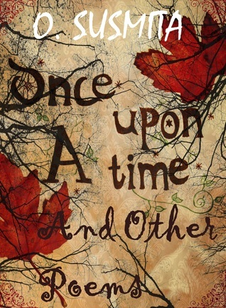 Once Upon A Time And Other Poems  by  O. Susmita