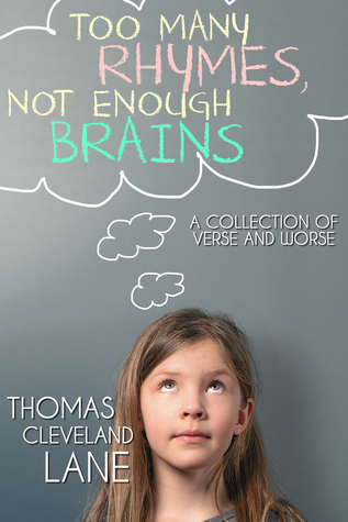 Too Many Rhymes, Not Enough Brains  by  Thomas Cleveland Lane