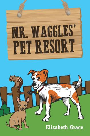 Mr. Waggles Pet Resort  by  Elizabeth Grace