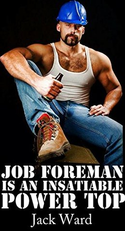 Job Foreman is an Insatiable Power Top  by  Jack Ward