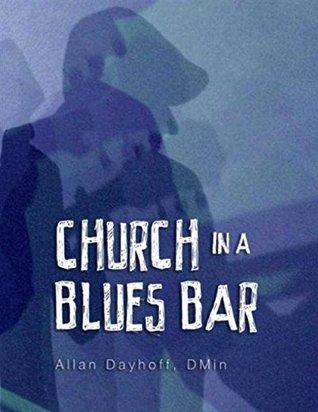 Church In a Blues Bar: Listening to Hear Allan Dayhoff